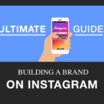 The Ultimate Guide To Building A Brand on Instagram